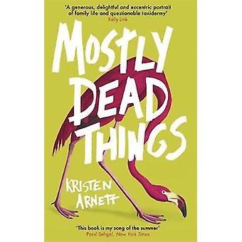 Mostly Dead Things by Kristen Arnett - 9781472155436 Book