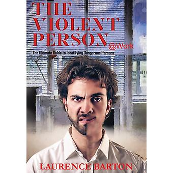The Violent Person at Work by Barton & Laurence