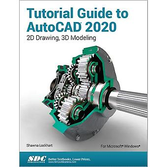Tutorial Guide to AutoCAD 2020 by Shawna Lockhart