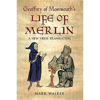 Geoffrey of Monmouths Life of Merlin  A New Verse Translation by Geoffrey Monmouth & Mark Walker