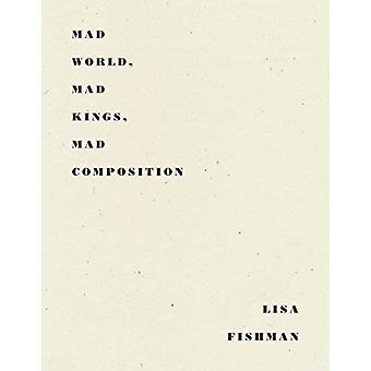 Mad World Mad Kings Mad Composition by Fishman & Lisa