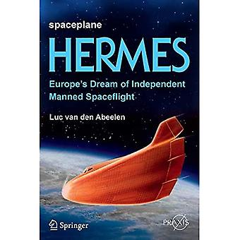 Spaceplane Hermes: Europe's Dream of Independent Manned Spaceflight (Springer-Praxis Boeken)