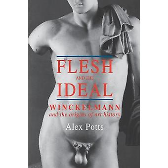Flesh and the Ideal - Winckelmann and the Origins of Art History di Al