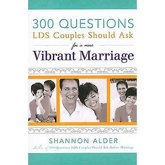 300 Questions LDS Couples Should Ask for a More Vibrant Marriage by S