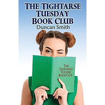 The Tightarse Tuesday Book Club by Duncan Smith - 9780987222879 Book