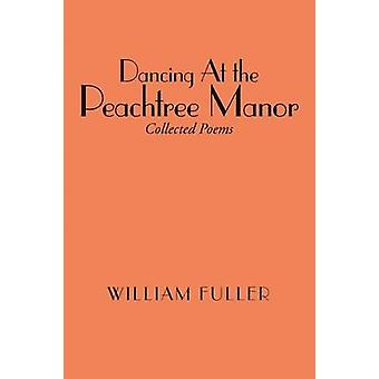 Dancing at the Peachtree Manor by William Fuller - 9781483410982 Book
