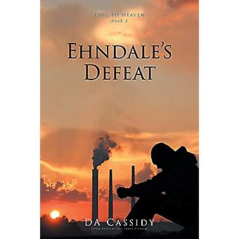 Ehndale's Defeat - Lost to Heaven - Book 1 by Da Cassidy - 978164559154
