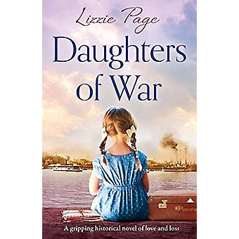 Daughters of War - A gripping historical novel of love and loss by Liz