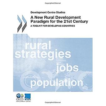 A new rural development paradigm for the 21st Century - a toolkit for