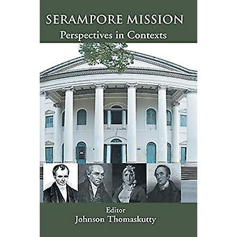 Serampore Mission - Perspective in Contexts by Johnson Thomaskutty - 9
