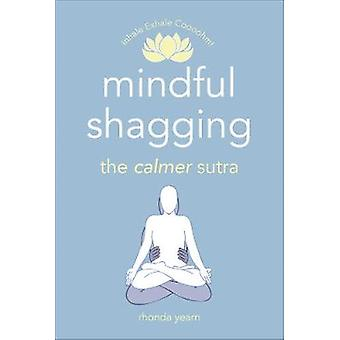 Mindful Shagging the calmer sutra