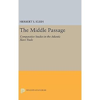 The Middle Passage - Comparative Studies in the Atlantic Slave Trade b