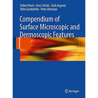 Compendium of Surface Microscopic and Dermoscopic Features by Paech & VolkerSchulz & HansArgenyi & ZsoltGambichler & ThiloAltmeyer & Peter