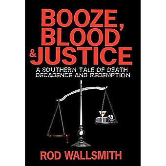 Booze Blood and Justice: A Southern Tale of Death Decadence and Redemption
