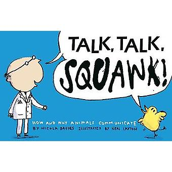Talk Talk Squawk  How and Why Animals Communicate by Nicola Davies & Illustrated by Neal Layton