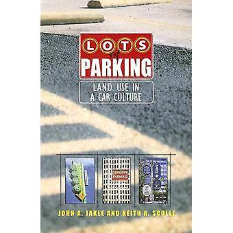 Lots of Parking - Land Use in a Car Culture by John A. Jakle - Keith A