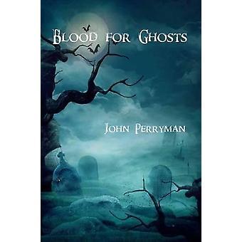 Blood for Ghosts by John Hugan Perryman - 9781622881246 Book