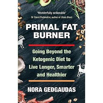 Primal Fat Burner - Going Beyond the Ketogenic Diet to Live Longer - S