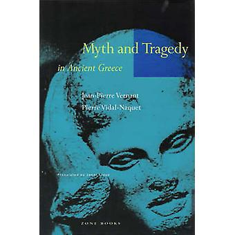 Myth and Tragedy in Ancient Greece (New ed of 2 Revised ed) by Jean-P