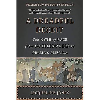 Een vreselijke bedrog: De mythe van Race van het koloniale tijdperk naar de Obama Amerika