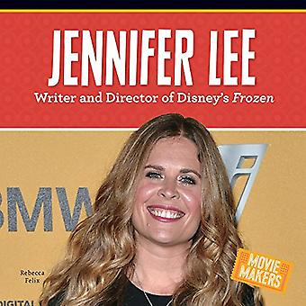 Jennifer Lee: Writer and Director of Disney's Frozen (Movie Makers)