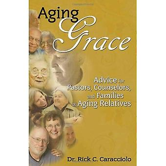 Aging Grace: Advice for Pastors, Counselors, and Families of Aging Relatives