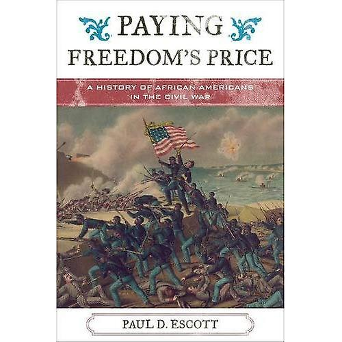Paying Freedom's Price: A History of African Americans in the Civil War� (The African American History Series)