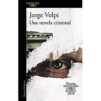 Una Novela crimineel. Premio Alfaguara de Novela 2018 / A Criminal Novel