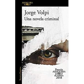 UNA Novela brottsling. Premio Alfaguara de Novela 2018 / A Criminal roman