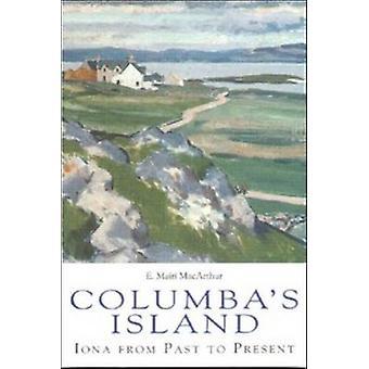 Columba Insel - Iona aus Vergangenheit und Gegenwart (Revised Edition) von E.Ma
