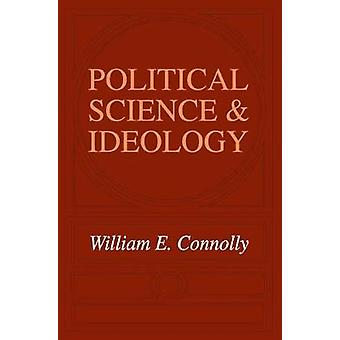 Political Science and Ideology by Connolly & William