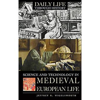 Science and Technology in Medieval European Life by Jeffrey R Wigelsworth