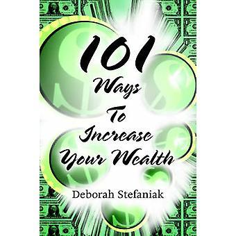 101 Ways To Increase Your Wealth by Stefaniak & Deborah