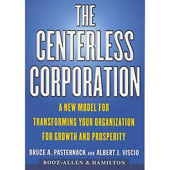 The Centerless Corporation A New Model for Transforming Your Organization for Growth and Prosperity by Pasternack & Bruce A.
