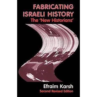 Fabricating Israeli History The New Historians by Karsh & Efraim