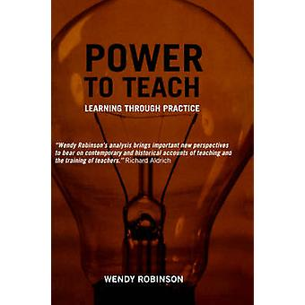 Power to Teach Learning Through Practice by Robinson & Wendy