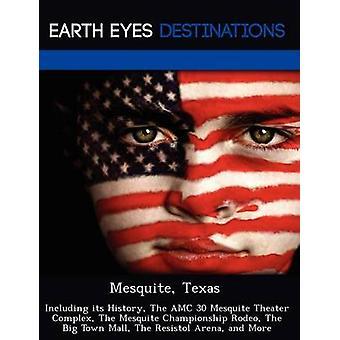 Mesquite Texas einschließlich seiner Geschichte The AMC 30 Mesquite Theater Komplex The Mesquite Championship Rodeo The Big Stadt Mall The Resistol Arena und vieles mehr von Black & Johnathan