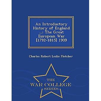 Eine einleitende Geschichte Englands... Die großen europäischen Krieges 17921815 1909 War College-Serie von Fletcher & Charles Robert Leslie