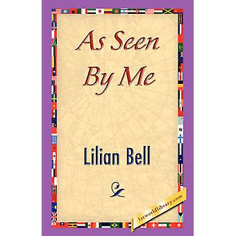 As Seen by Me by Lilian Bell & Bell