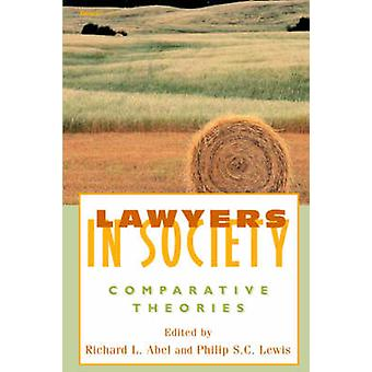Lawyers in Society Comparative Theories by Abel & Richard & L.