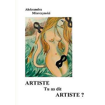 Artiste tu as dit artiste by Miarczynski & Aleksandra