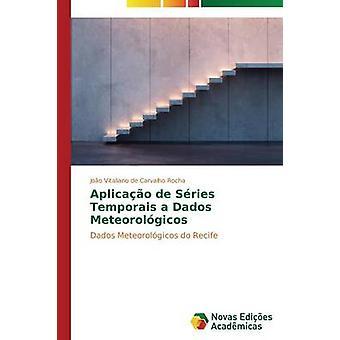 Aplicao de Sries Temporais un Meteorolgicos de Dados de Carvalho Rocha Joo Vitaliano