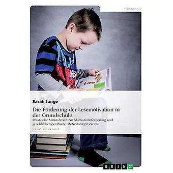 Die Frderung der Lesemotivation in der GrundschulePraktische Manahmen zur Motivationsfrderung und geschlechtsspezifische Motivationsprobleme door Junge & Sarah