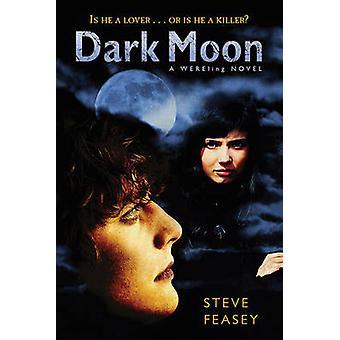 Dark Moon - A Wereling Novel by Steve Feasey - 9780312646431 Book