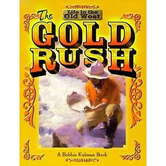 The Gold Rush by Bobbie Kalman - 9780778701118 Book