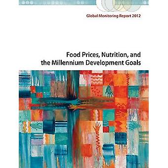 Global Monitoring Report 2012 - Food Prices - Nutrition - and the Mill