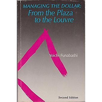 Managing the Dollar - From the Plaza to the Louvre by Yoichi Funabashi