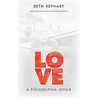 Love - A Philadelphia Affair by Beth Kephart - 9781439913161 Book