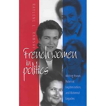 French Women in Politics - Writing Power by Raylene L. Ramsay - 978157