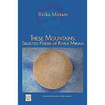 These Mountains - Selected Poems of Rivka Miriam by Rivka Miriam - 978